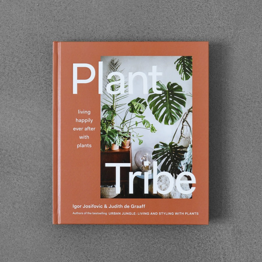 Plant Tribe: Living Happily Ever after with Plants - Igor Josifovic & Judith de Graaff