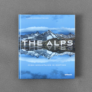 The Alps: High Mountains in Motion - Lorenz Andreas Fischer