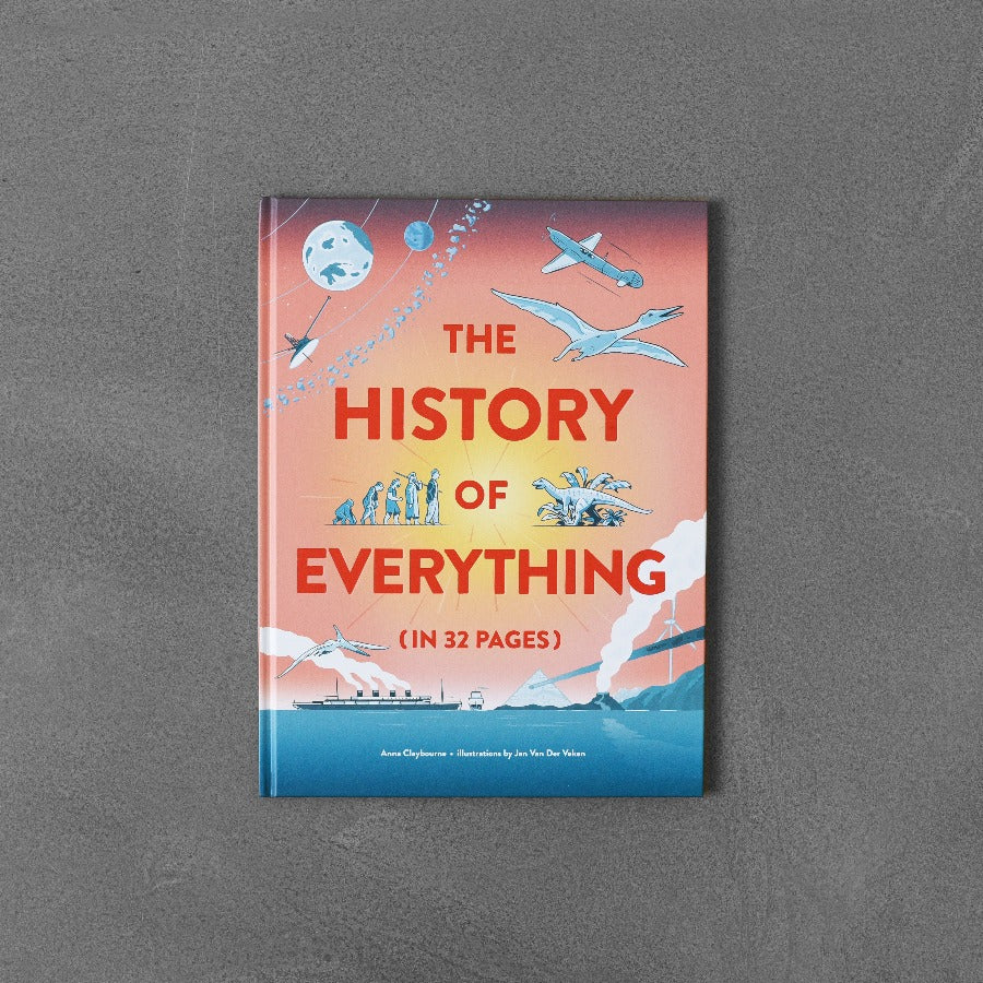 The History of Everything (in 32 Pages) - Anna Claybourne, Jan Van Der Veken