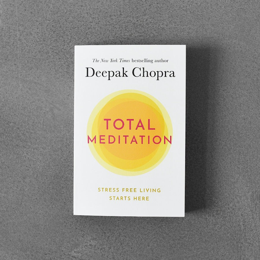 Total Meditation: Stress Free Living Starts Here - Deepak Chopra
