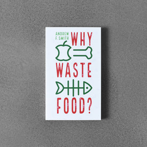 Why Waste Food - Andrew F. Smith