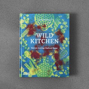 Wild Kitchen: Nature-Loving Chefs at Home - Claire Bingham
