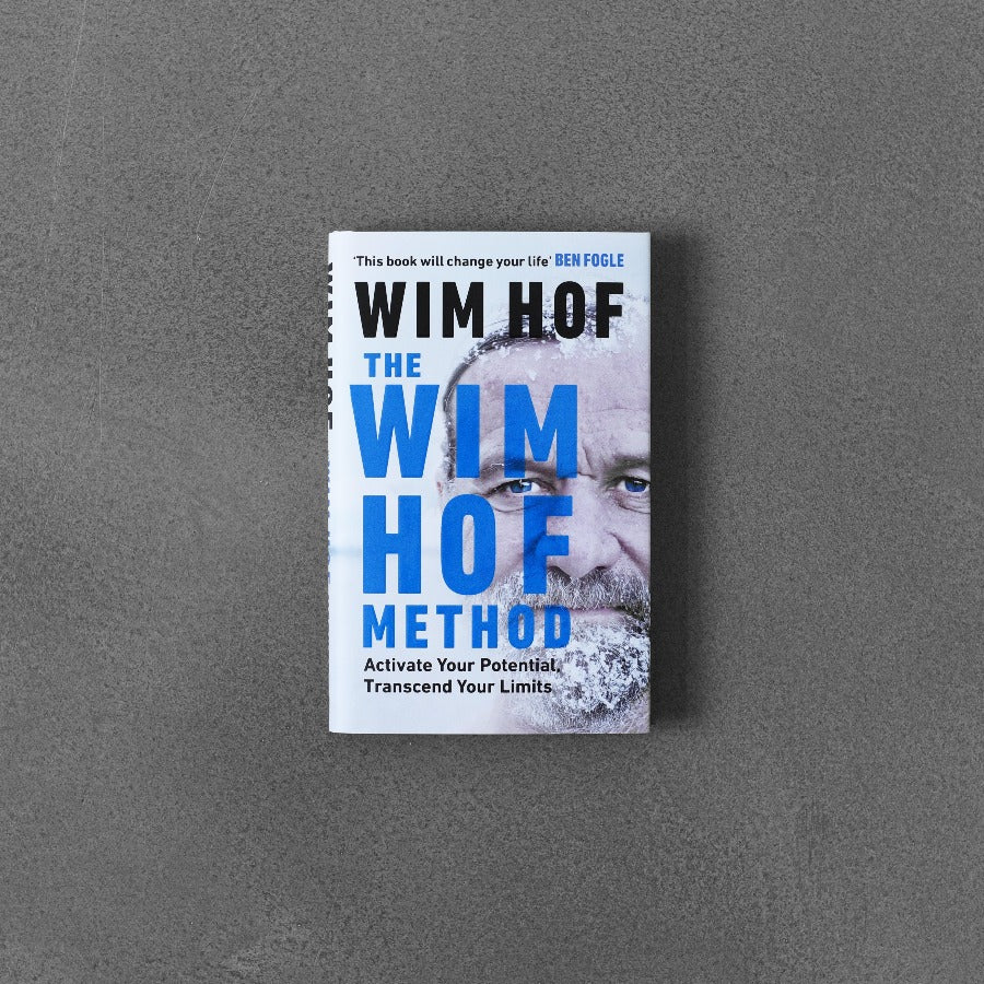 The Wim Hoff Method: Activate Your Potential, Transcend Your Limits - Wim Hof