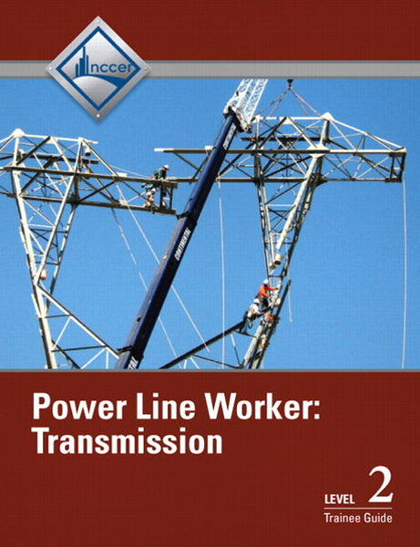 NCCER Power Line Worker Level 2: Transmission Trainee Guide