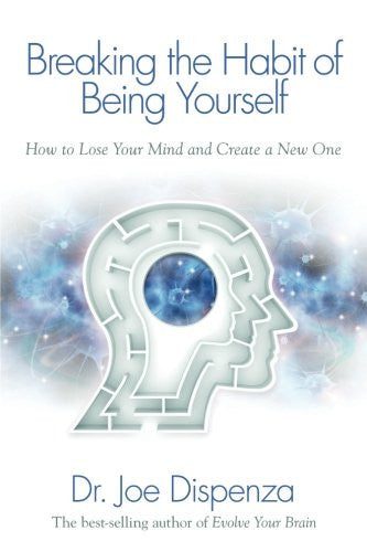 Breaking The Habit of Being Yourself: How to Lose Your Mind and Create a New One - Mantrahelp.com