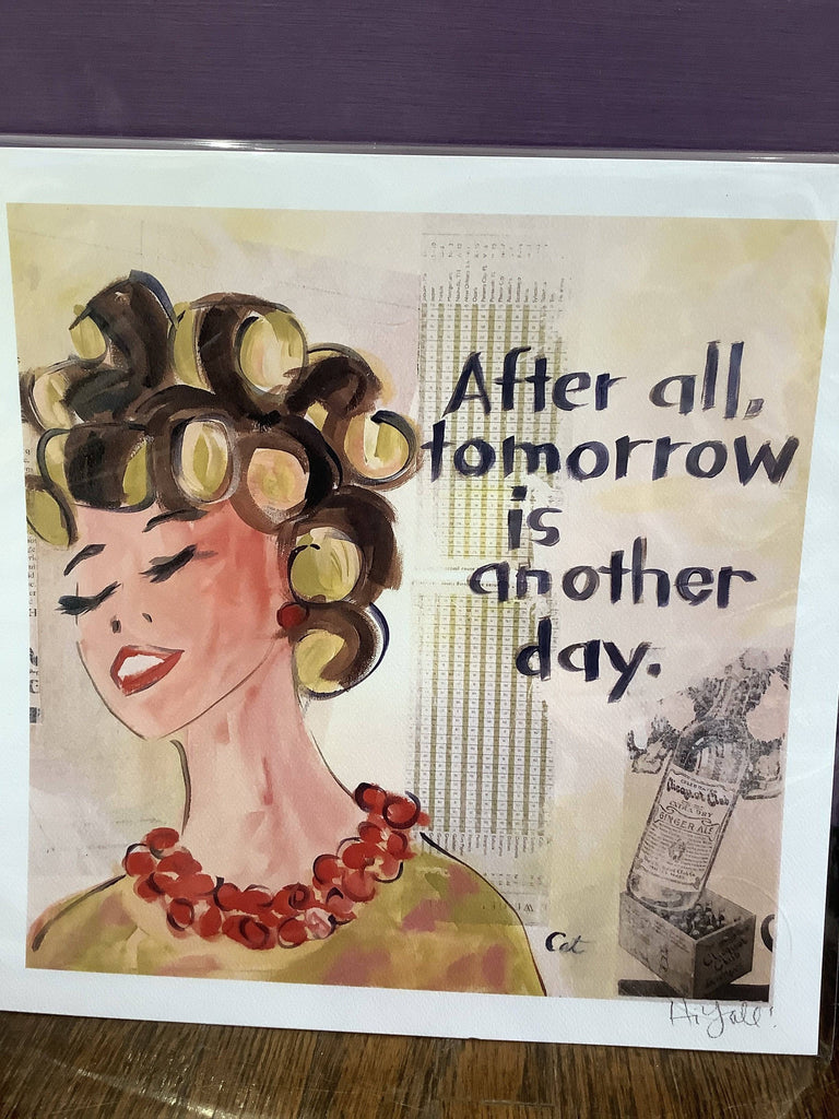 After all, tomorrow is another day. Print. 11x11. Hi Yall! Made in the South. - Farmhouse Tupelo