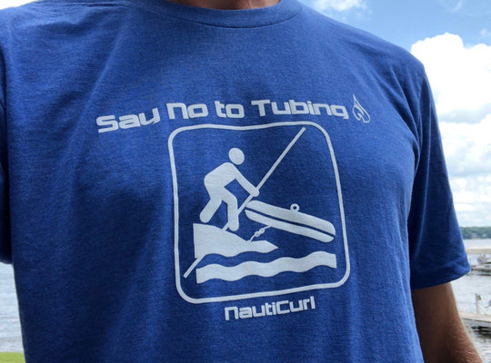 """Say No to Tubing"" NautiCurl SoftFeel T-Shirt"