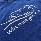 My Waves will Rock your Boat shirt - NautiCurl funny wakesurfing shirt teeshirt tshirt