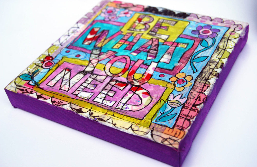 Be What You Need, Original Mixed Media Art