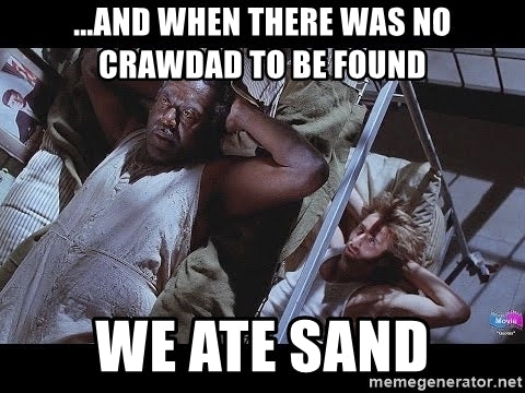 "A meme that says ""when there were no crawdads, we ate sand."""