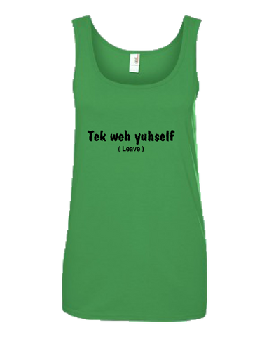 """Tek weh yuh self"" Ladies Missy Fit Ringspun Tank Top"