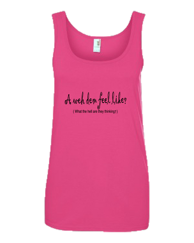"""A weh dem feel like"" Ladies Missy Fit Ringspun Tank Top"