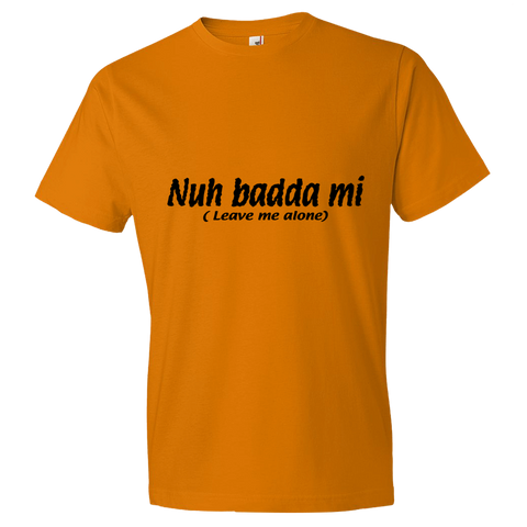 """Nuh badda mi"" Lightweight Fashion Short Sleeve T-Shirt"