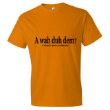 """A wah duh dem"" Lightweight Fashion Short Sleeve T-Shirt"