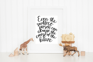"""Even the smallest person can change the course of the future"" FREE Shipping"