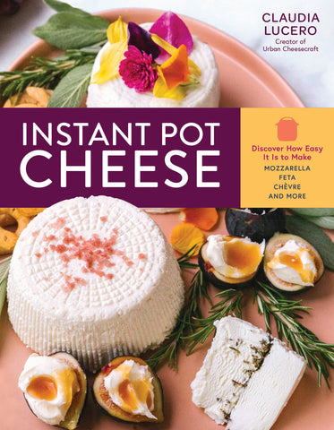 Instant Pot Cheese book claudia lucero cheesemaking recipes pressure cooker multi vegan plant based cheeses