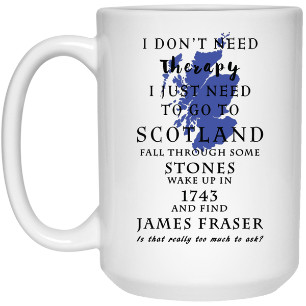 I don't need therapy mug - Outlander fans