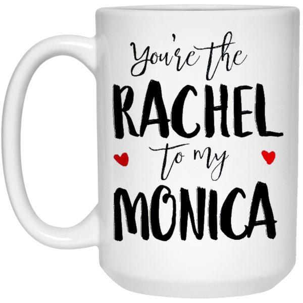 You're the Rachel to my Monica- Friends besties