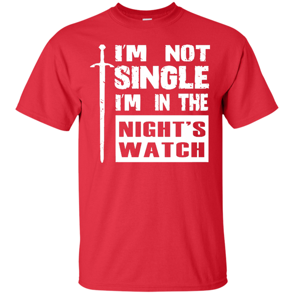 I'm not single, I'm in the night's watch - GOT t-shirt