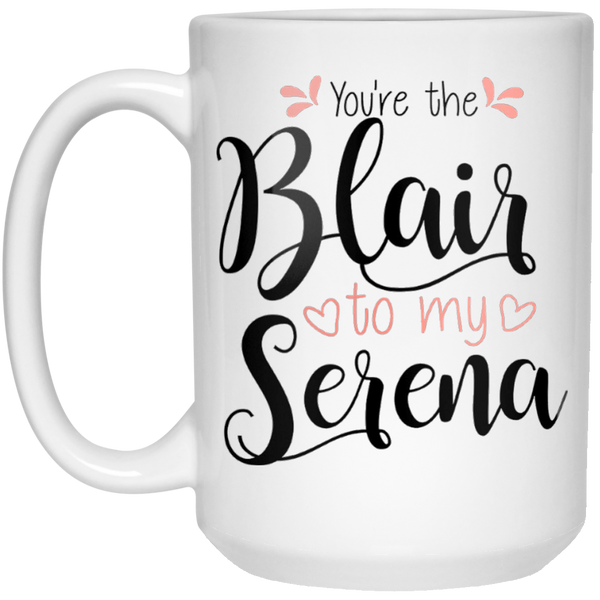 You're the Blair to my Serena - Gossip Girl besties mug