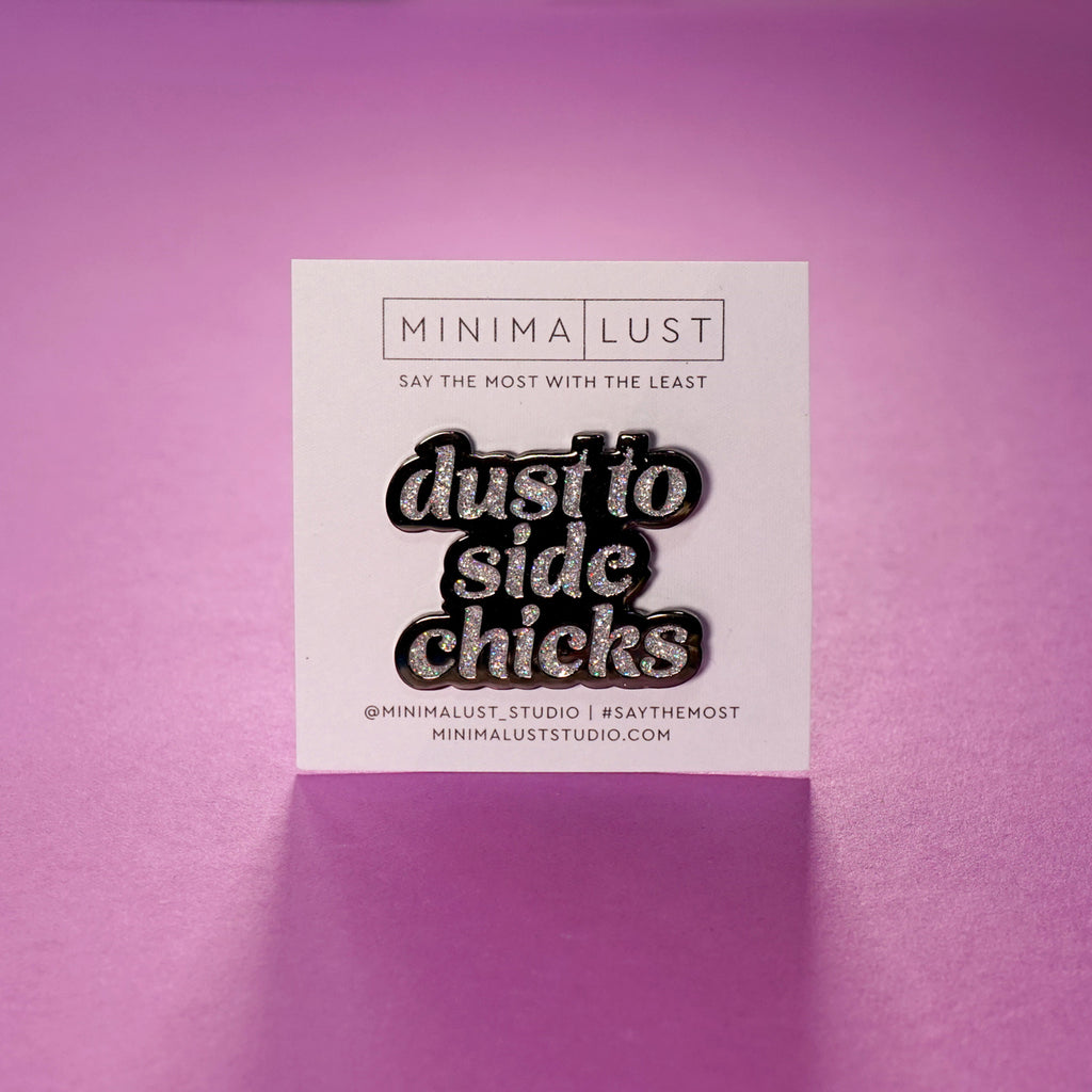 Ashes to Ashes, Dust To Side Chicks Enamel Pin