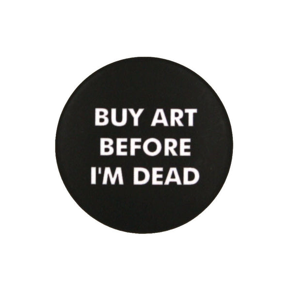 """Buy art before I'm dead"""