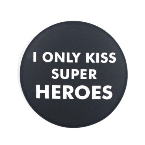 """I only kiss super heroes"""