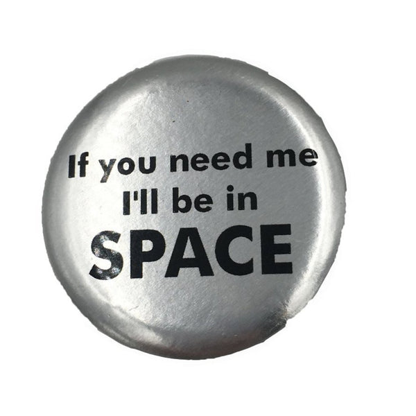 """ If you need I'll be a space """