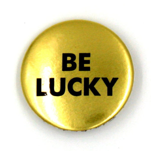 """Be lucky"""
