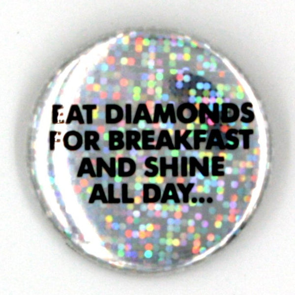 """Eat diamonds at the morning and shine all day"""