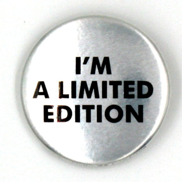 """I'm a limited edition"""