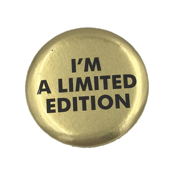 """ I'm a limited edition """
