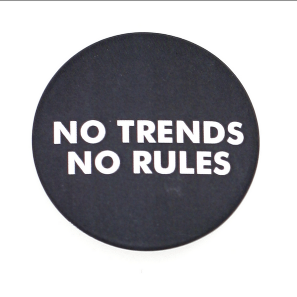 """No trends no rules"""
