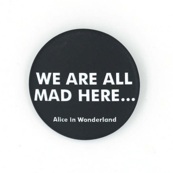 """We are all mad here... Alice in Wonderland"""