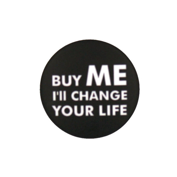 """Buy me I'll change your life"""