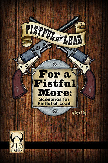 For a Fistful More: Scenarios for Fistful of Lead - Downloadable .pdf