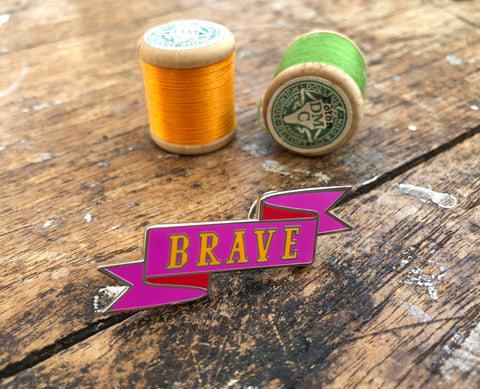 BRAVE Pin Badge - Happy Sew Lucky