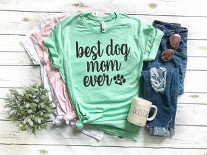 """Best Dog Mom Ever"" written on a Dog Lover T-Shirt"