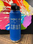 "Image of an insulated tumbler bottle in Royal with black plastic screw-on lid, featuring two cat faces, and the words ""show me your kitties"" laser etched in the side of the bottle."