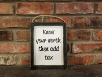 Know Your Worth Then Add Tax Wood Framed Sign, funny signs