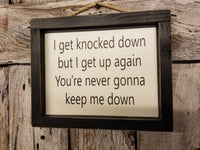 I get knocked down Wood Framed Sign, strength sign