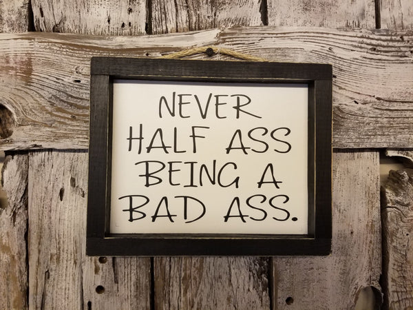 Never Half Ass Being a Bad Ass Framed Sign, funny signs