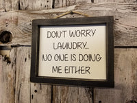 Don't Worry Laundry... No one is doing me either Framed Sign, funny signs