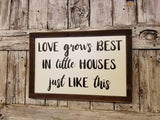 Love grows best in little houses just like this Wood Framed Sign