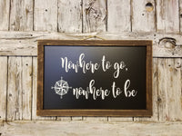 Nowhere to go Nowhere to be Wood Framed Sign, Lake Decor Sign