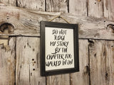 Do Not Judge My Story By The Chapter You Walked In On Wood Framed Sign