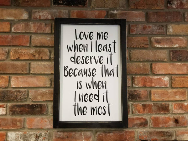 Love me when I least deserve it, framed Sign, wedding sign, gift for her, gift for us, Love Sign, I Love You Sign, Large Sign, engagement