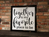 Together is my favorite place to be Wood Sign, Framed Sign