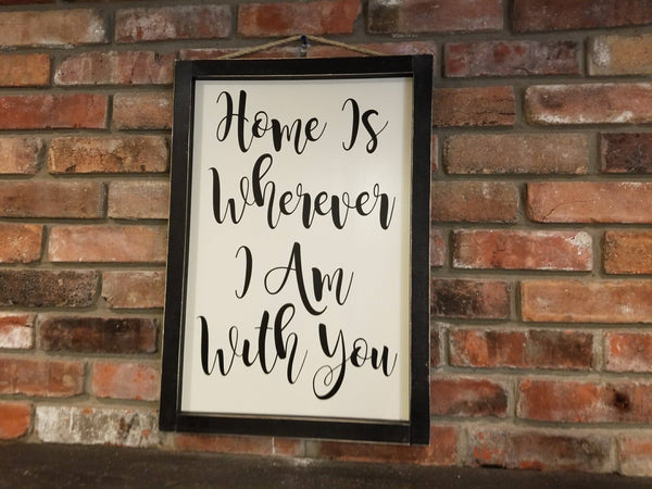 Home Is Wherever I Am With You, framed Sign, wedding sign, gift for her, gift for us, Love Sign, I Love You Sign, Large Sign, engagement