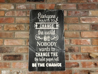 Be The Change Bathroom sign, bathroom decor,
